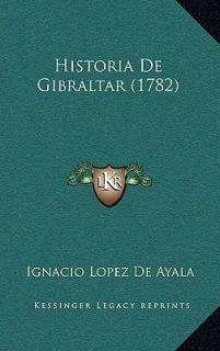 Historia de Gibraltar by Ignacio Lopez De Ayala 2010, Hardcover