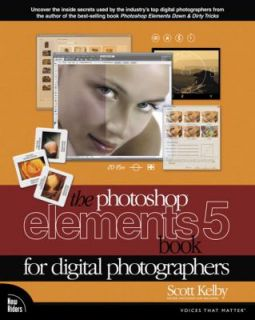 The Photoshop Elements 5 Book for Digital Photographers by Scott Kelby