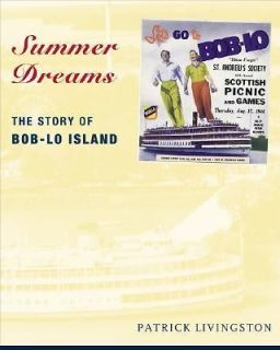 Summer Dreams The Story of Bob Lo Island