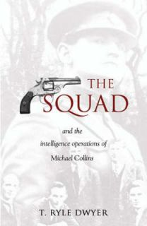The Squad And the Intelligence Operations of Michael, T.Ryle Dwyer