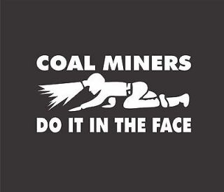 Coal Miners Do It In The Face Sticker Mining Miner Decal Mine Graphic