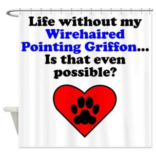 Life Without My Wirehaired Pointing Griffon Shower  Use code FREECART at Checkout